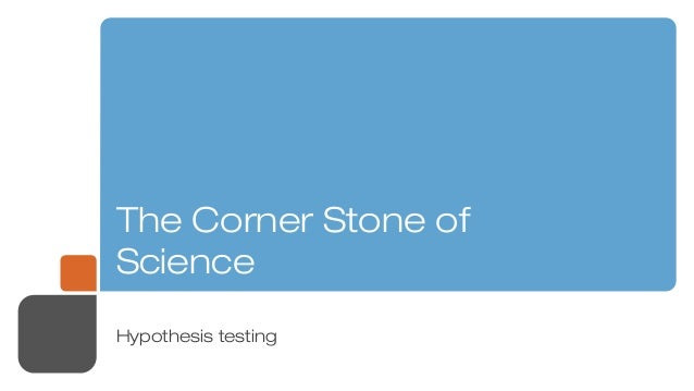 The Corner Stone ofScienceHypothesis testing