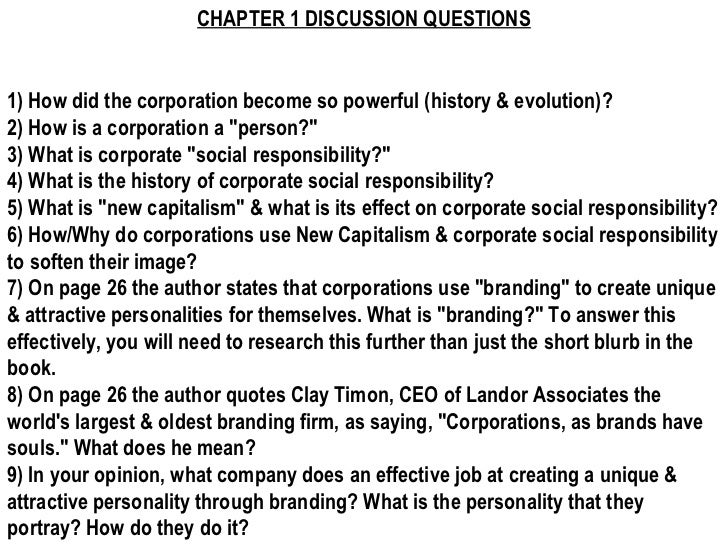 CHAPTER 1 DISCUSSION QUESTIONS 1) How did the corporation become so powerful (history & evolution)? 2) How is a corporatio...