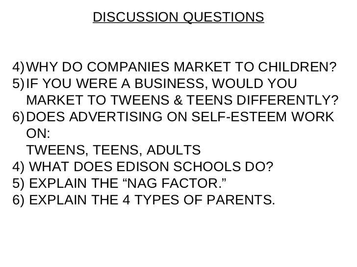 <ul><li>DISCUSSION QUESTIONS </li></ul><ul><li>WHY DO COMPANIES MARKET TO CHILDREN? </li></ul><ul><li>IF YOU WERE A BUSINE...