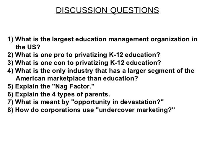 DISCUSSION QUESTIONS 1) What is the largest education management organization in the US? 2) What is one pro to privatizing...