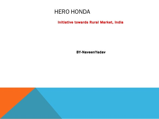 HERO HONDA Initiative towards Rural Market, India BY-NaveenYadav
