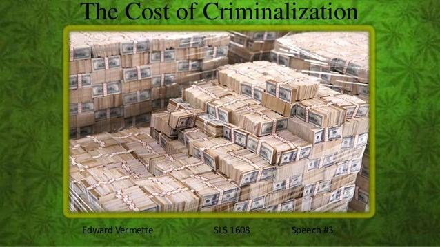 The Cost of CriminalizationEdward Vermette   SLS 1608   Speech #3