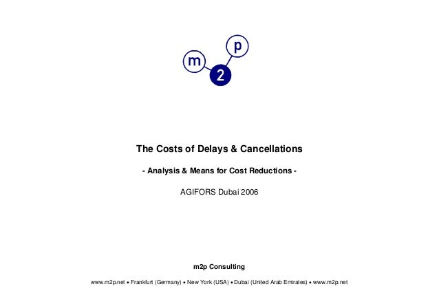 The Costs of Delays & Cancellations- Analysis & Means for Cost Reductions -AGIFORS Dubai 2006m2p Consultingwww.m2p.net • F...