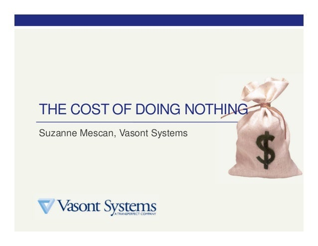 THE COST OF DOING NOTHING Suzanne Mescan, Vasont Systems