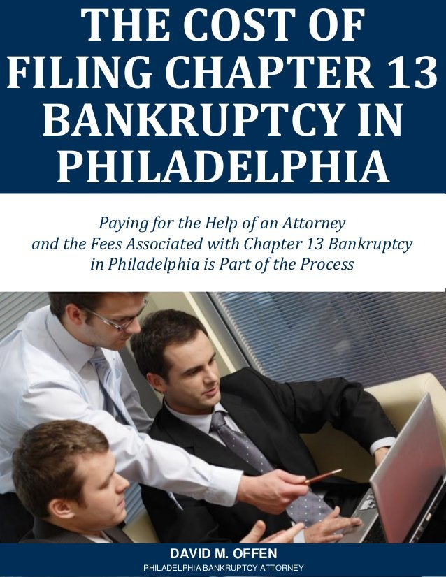 THE COST OF FILING CHAPTER 13 BANKRUPTCY IN PHILADELPHIA DAVID M. OFFEN PHILADELPHIA BANKRUPTCY ATTORNEY Paying for the He...