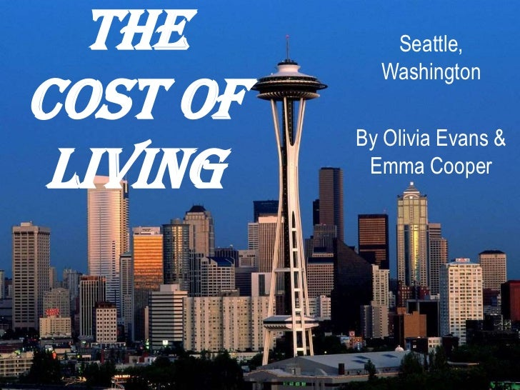 The Cost of Living <br />Seattle, Washington<br />By Olivia Evans & Emma Cooper<br />