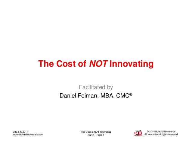 The Cost of NOT Innovating Part 1 - Page 1 310.540.6717 www.BuildItBackwards.com © 2014 Build It Backwards All internation...