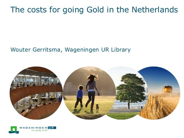 The costs for going Gold in the Netherlands  Wouter Gerritsma, Wageningen UR Library