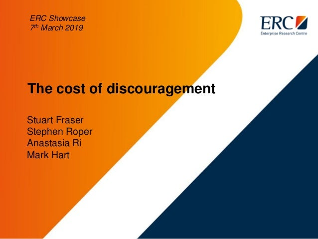 The cost of discouragement Stuart Fraser Stephen Roper Anastasia Ri Mark Hart ERC Showcase 7th March 2019