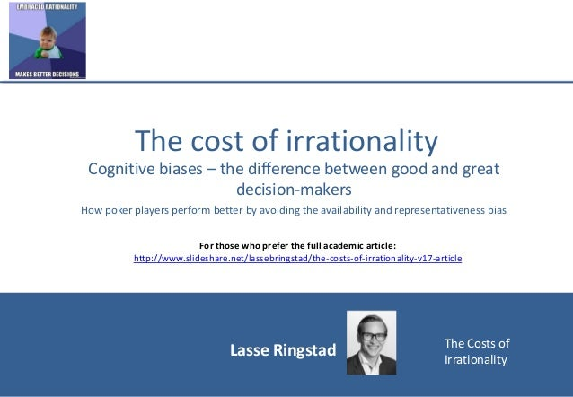 Lasse Ringstad The Costs of Irrationality The cost of irrationality Cognitive biases – the difference between good and gre...