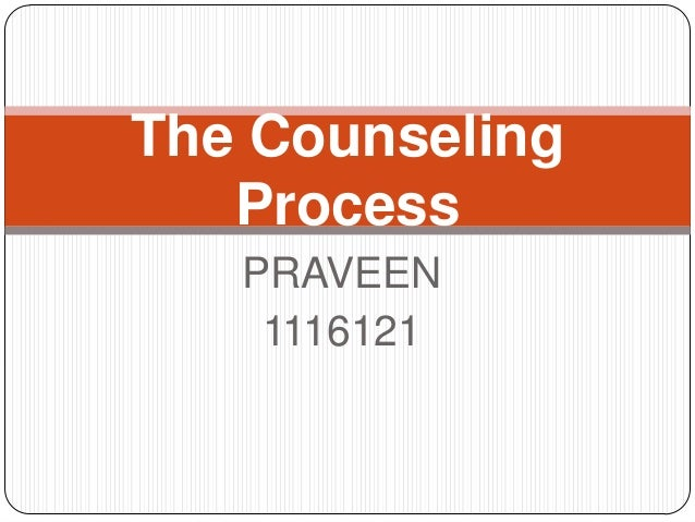 The Counseling Process PRAVEEN 1116121