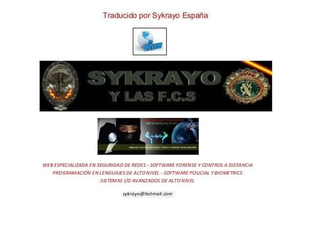 Traducido por Sykrayo EspañaWEB ESPECIALIZADA EN SEGURIDAD DE REDES - SOFTWARE FORENSE Y CONTROL A DISTANCIA   PROGRAMACIÓ...