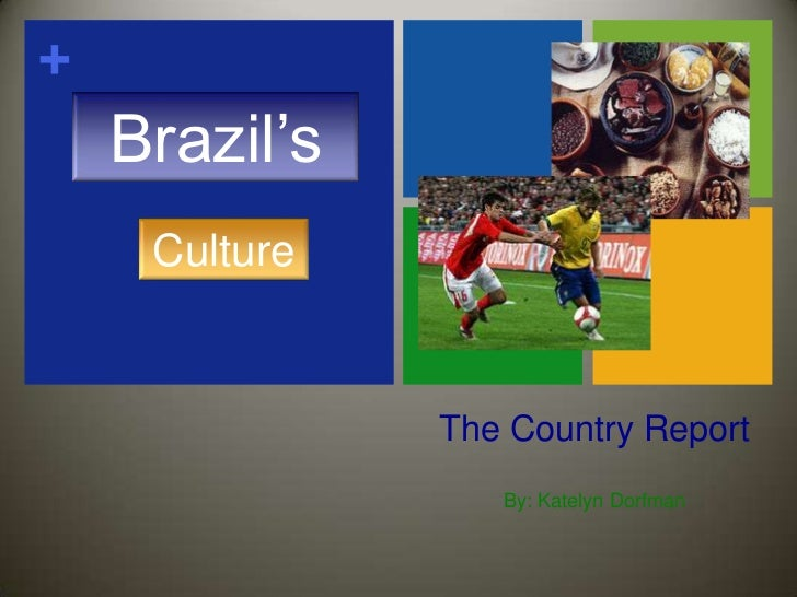 The Country Report<br />By: Katelyn Dorfman<br />Brazil's<br />Culture<br />