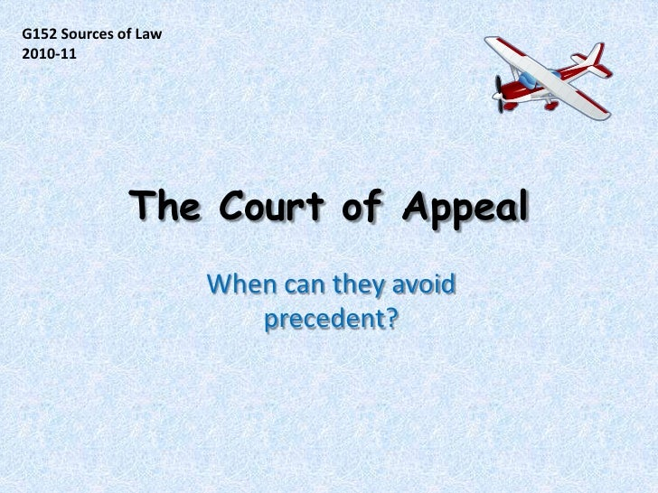 The Court of Appeal<br />G152 Sources of Law<br />2010-11<br />When can they avoid precedent?<br />