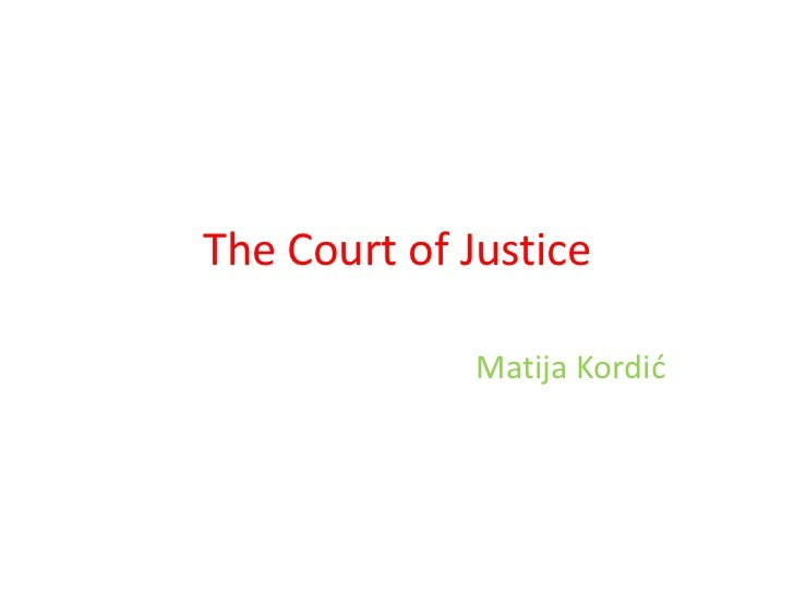 The Court of Justice              Matija Kordić