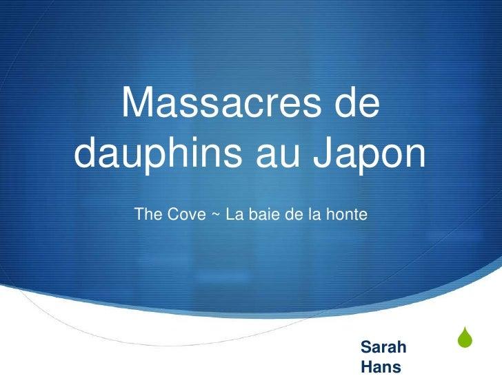 Massacres de dauphins au Japon<br />The Cove ~ La baie de la honte<br />Sarah Hans<br />