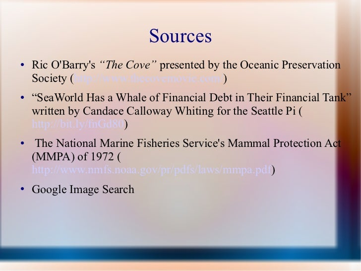 """Sources <ul><li>Ric O'Barry's  """"The Cove""""  presented by the Oceanic Preservation Society ( http://www.thecovemovie.com/ ) ..."""