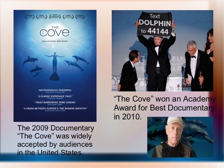 """The 2009 Documentary """"The Cove"""" was widely accepted by audiences in the United States. """" The Cove"""" won an Academy Award fo..."""