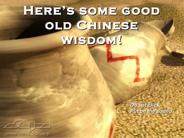 Here's some goodHere's some good old Chineseold Chinese wisdom!wisdom! Do not click.Do not click. Put on the soundPut on t...
