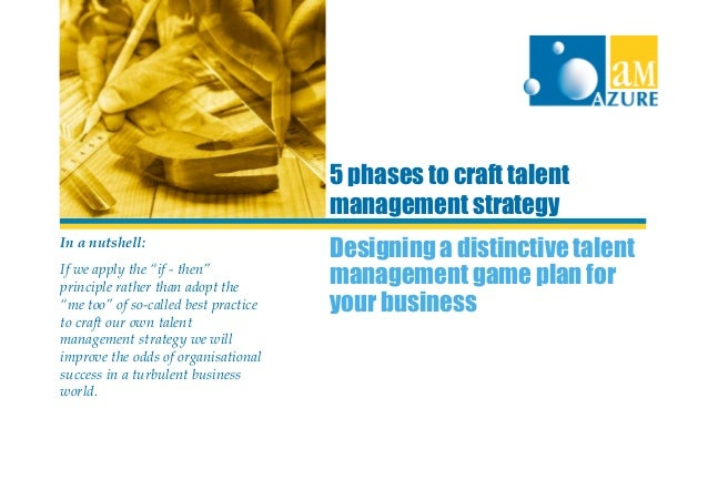 Designing a distinctive talent management game plan for your business 5 phases to craft talent management strategy In a nu...