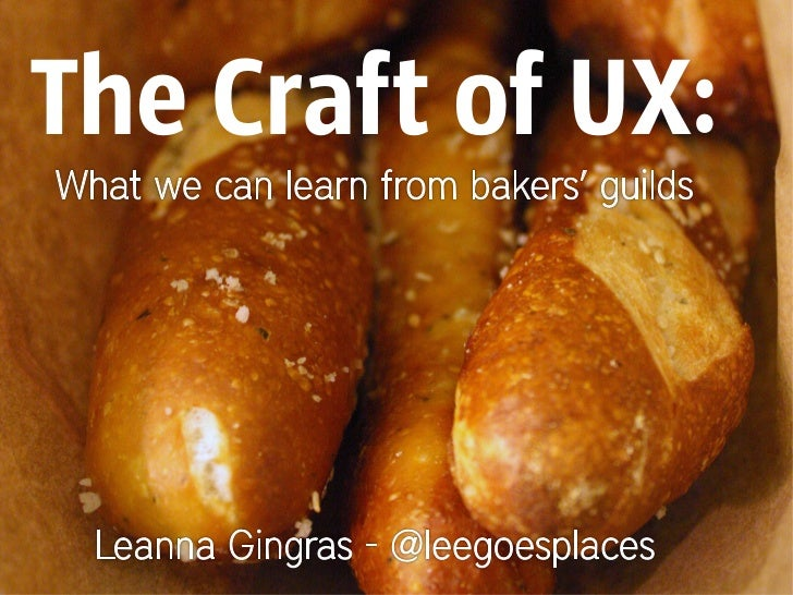 The Craft of UX:      The craft of UX   What we can learn from guilds,   apprenticeships, and masters