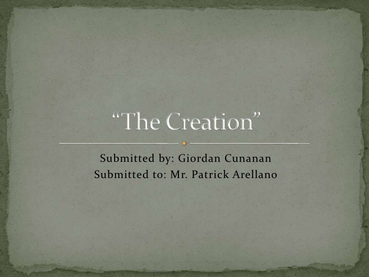 """Submitted by: GiordanCunanan<br />Submitted to: Mr. Patrick Arellano <br />""""The Creation""""<br />"""
