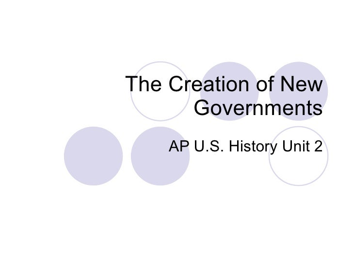 The Creation of New Governments AP U.S. History Unit 2