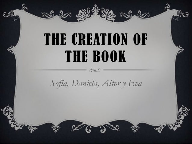 THE CREATION OF THE BOOK Sofía, Daniela, Aitor y Eva