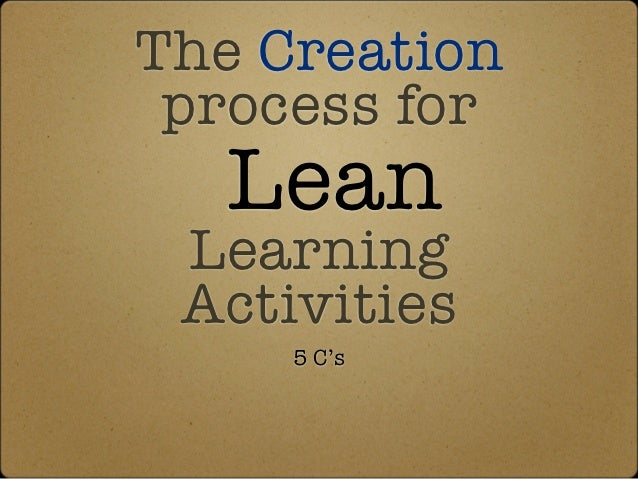 The Creation process for  Lean Learning Activities     5 C's