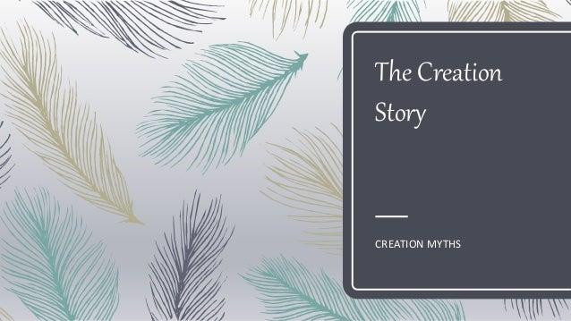 The Creation Story CREATION MYTHS
