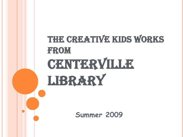 The Creative Works from the Kids at Centerville Library<br />Summer 2009<br />