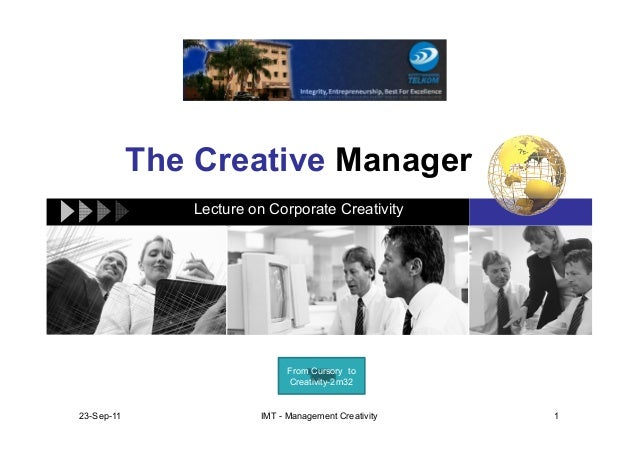 The Creative Manager Lecture on Corporate Creativity 23-Sep-11 1IMT - Management Creativity From Cursory to Creativity-2m32