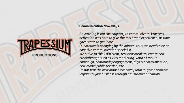 Communication Nowadays Advertising is not the only way to communicate. Whereas activation was born to give the real brand ...