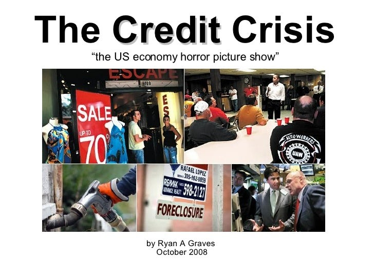"""The  Credit  Crisis """" the US economy horror picture show"""" by Ryan A Graves  October 2008"""