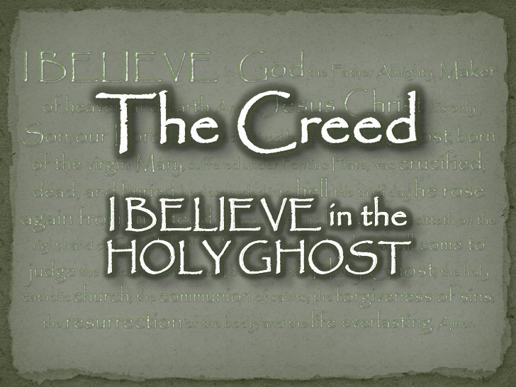 I BELIEVE in Godthe Father Almighty, Maker             The Creed   of heaven and earth: And in Jesus              Christ h...
