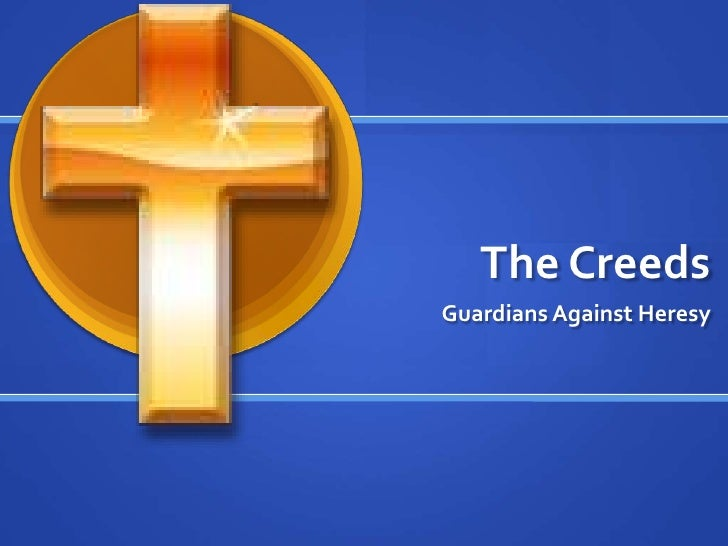 The Creeds<br />Guardians Against Heresy<br />