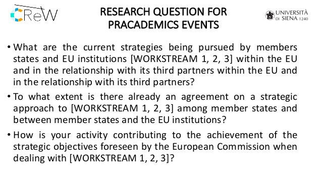 RESEARCH QUESTION FOR PRACADEMICS EVENTS • What are the current strategies being pursued by members states and EU institut...