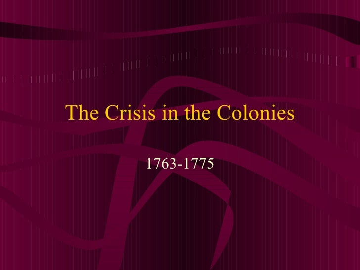 The Crisis in the Colonies 1763-1775