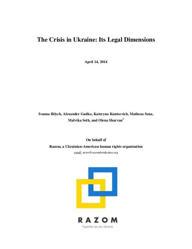 The Crisis in Ukraine: Its Legal Dimensions April 14, 2014 Ivanna Bilych, Alexander Gudko, Kateryna Kuntsevich, Matheus Se...