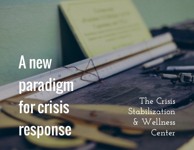 The crisis stabilization & wellness center new paradigm