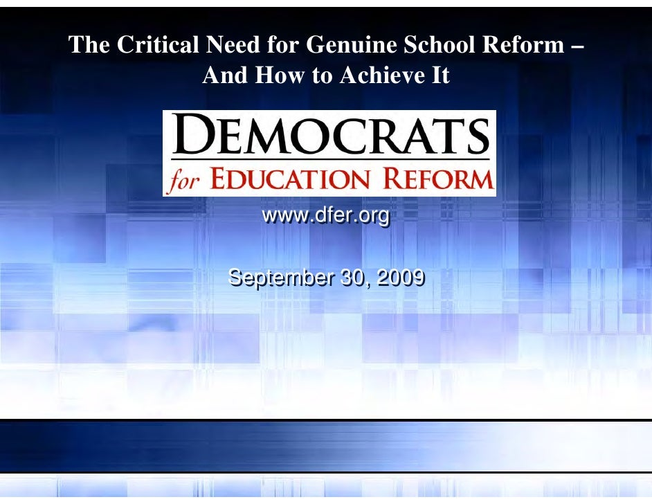 The Critical Need for Genuine School Reform –             And How to Achieve It                     www.dfer.org          ...