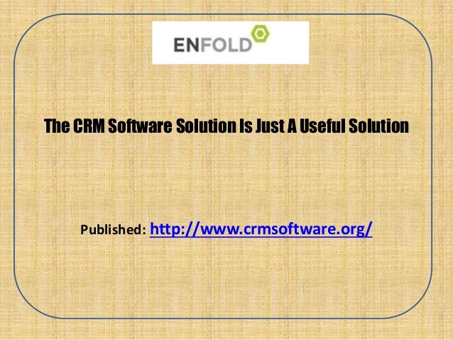 The CRM Software Solution Is Just A Useful Solution Published: http://www.crmsoftware.org/