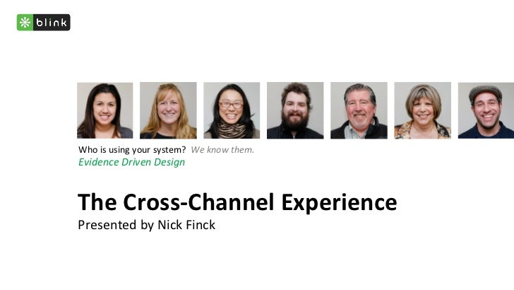 Who	  is	  using	  your	  system?	  	  We	  know	  them.	  Evidence	  Driven	  Design	  The	  Cross-­‐Channel	  Experience...