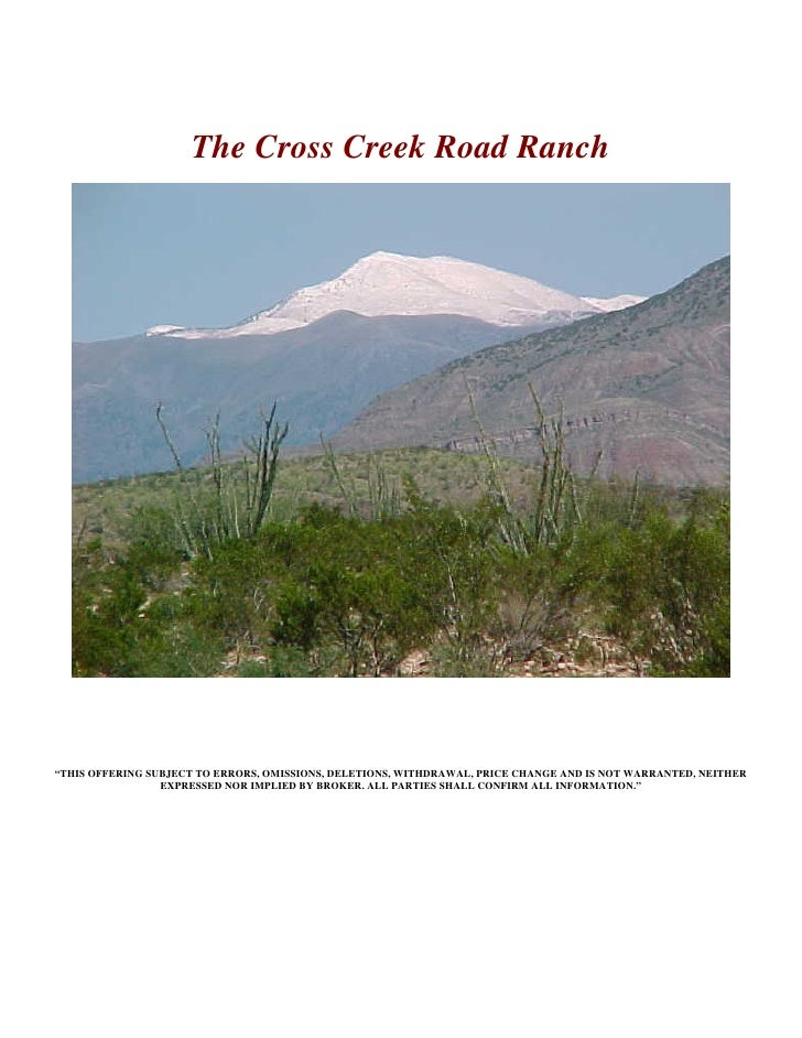 """The Cross Creek Road Ranch     """"THIS OFFERING SUBJECT TO ERRORS, OMISSIONS, DELETIONS, WITHDRAWAL, PRICE CHANGE AND IS NOT..."""