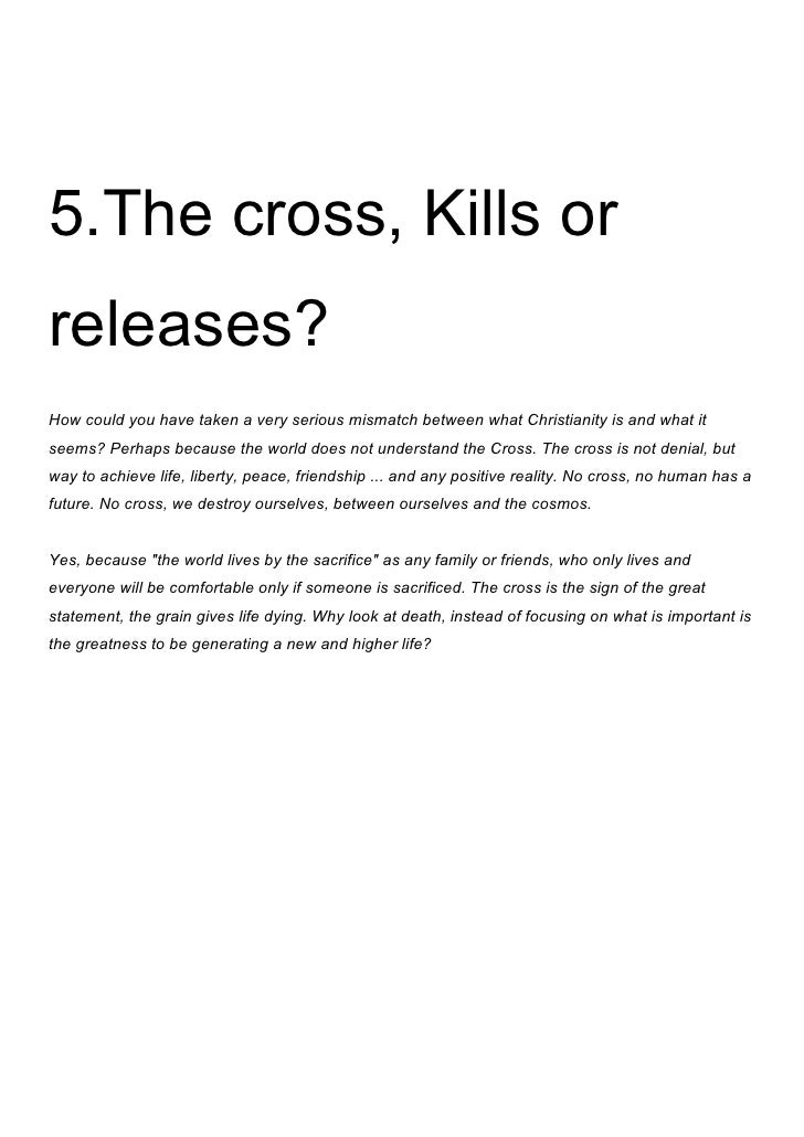5.The cross, Kills orreleases?How could you have taken a very serious mismatch between what Christianity is and what itsee...