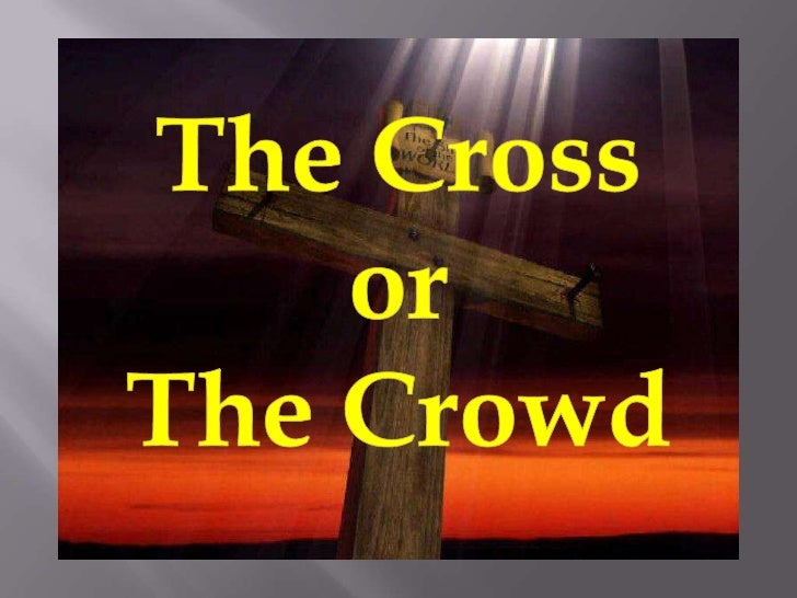 I want to speak about TWO groups or crowds of people. Note on that first Easter, there where TWO crowds. With TWO far-reac...