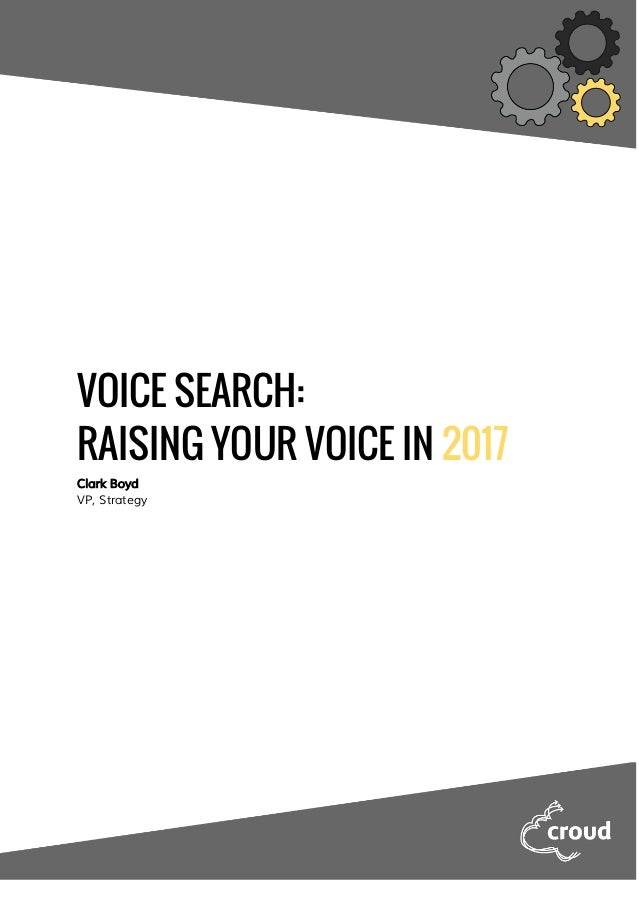 VOICE SEARCH: RAISING YOUR VOICE IN ​2017 Clark Boyd VP, Strategy
