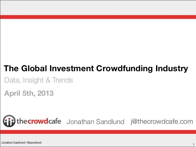 The Global Investment Crowdfunding Industry  Data, Insight & Trends  April 5th, 2013                                 Jonat...