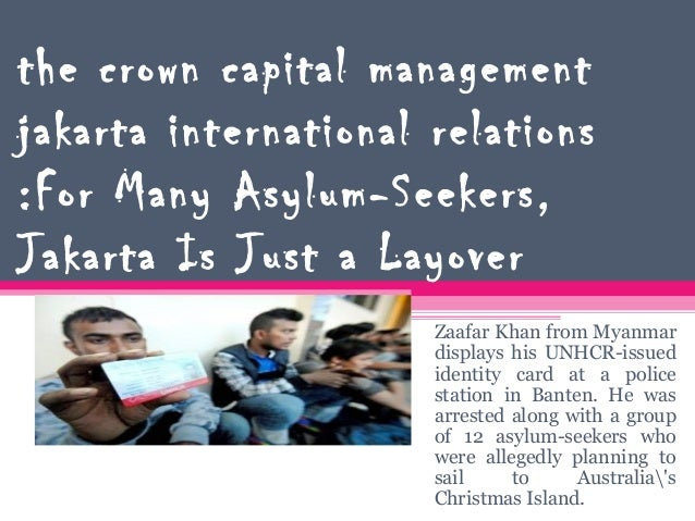 the crown capital managementjakarta international relations:For Many Asylum-Seekers,Jakarta Is Just a Layover             ...