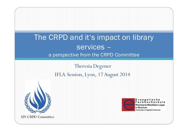 The CRPD and it's impact on library  services –  a perspective from the CRPD Committee  Theresia Degener  IFLA Session, Ly...